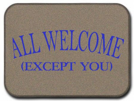 all welcome except you