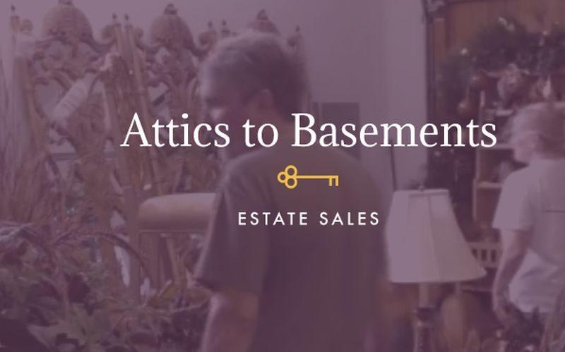Attics to Basements Estate Sale